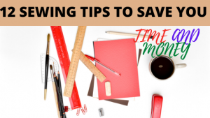 SEWING:12 SEWING TIPS TO SAVE YOU TIME AND MONEY