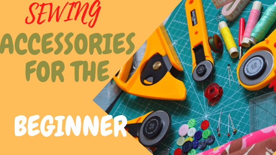 SEWING:SEWING ACCESSORIES FOR THE BEGINNER
