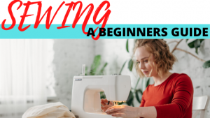 SEWING:A BEGINNERS GUIDE