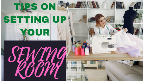 SEWING:TIPS ON SETTING UP YOUR SEWING ROOM