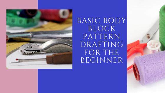 BASIC BODY BLOCK PATTERN DRAFTING FOR THE BEGINNER