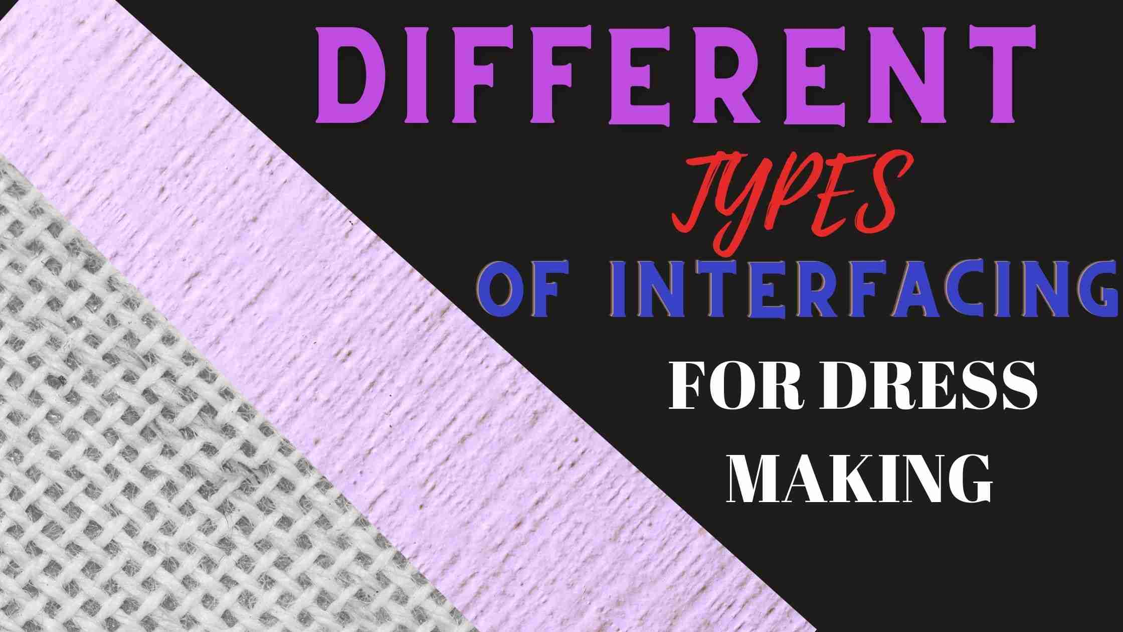 You are currently viewing DIFFERENT TYPES OF INTERFACING FOR DRESS MAKING.