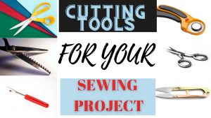 Read more about the article CUTTING TOOLS FOR SEWING AND THEIR USES.