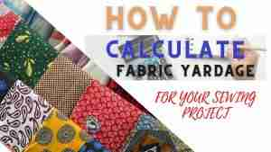 Read more about the article HOW TO CALCULATE FABRIC YARDAGE FOR SEWING.(FREE FABRIC CALCULATOR)