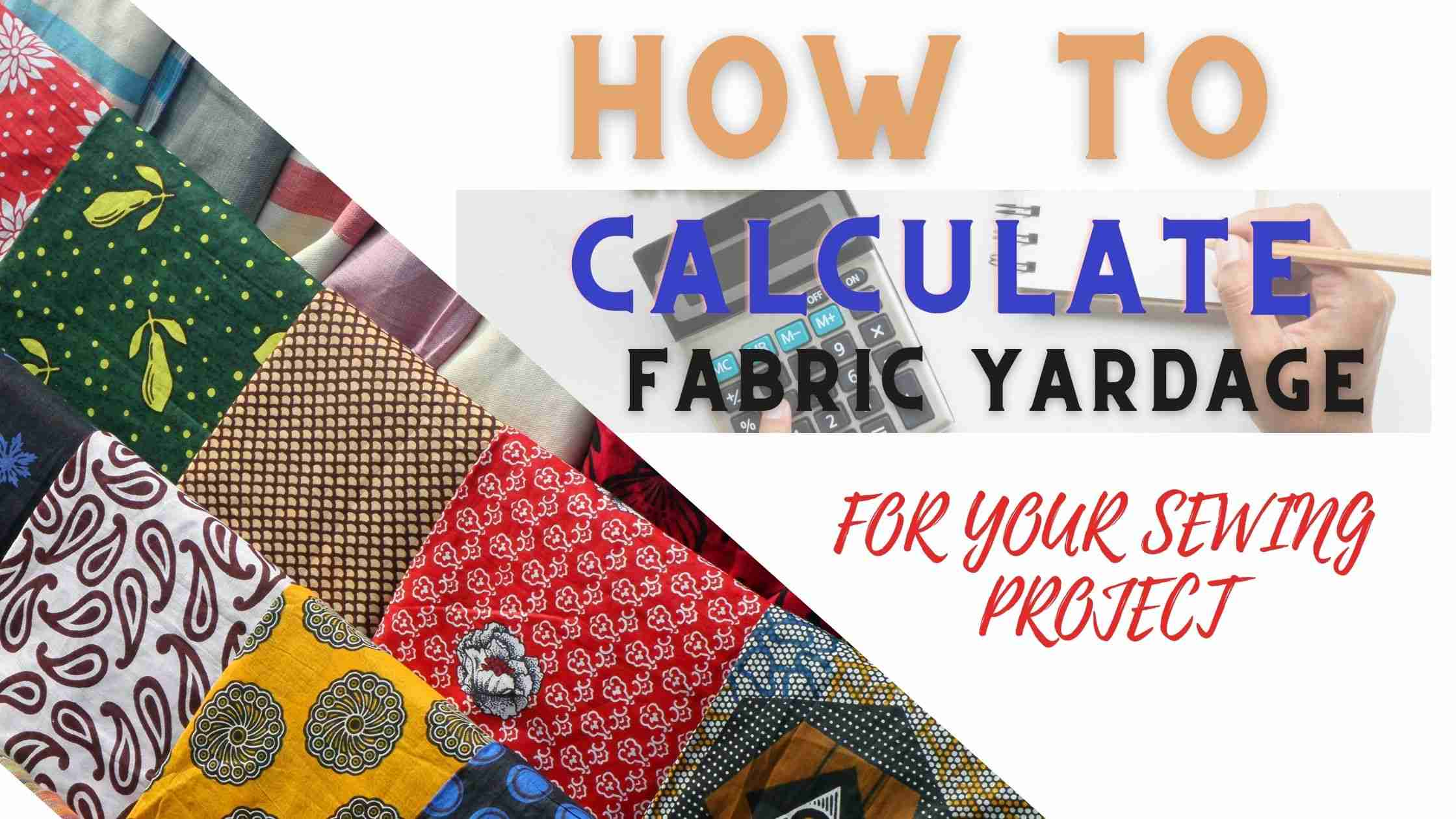 You are currently viewing HOW TO CALCULATE FABRIC YARDAGE FOR SEWING.(FREE FABRIC CALCULATOR)