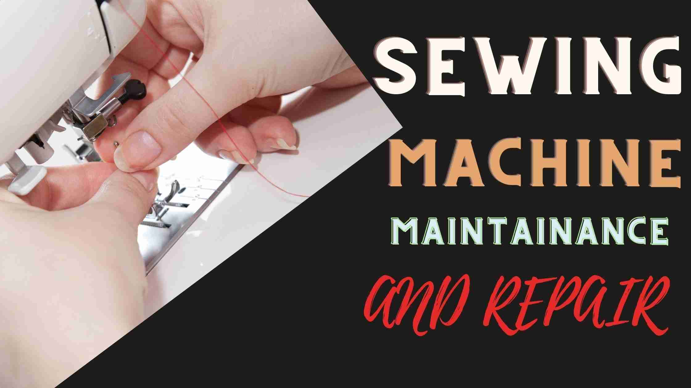 You are currently viewing SEWING MACHINE MAINTAINANCE AND REPAIR